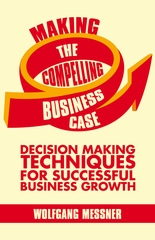 Making the Compelling Business Case by Wolfgang Messner